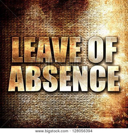 leave of absence, written on vintage metal texture