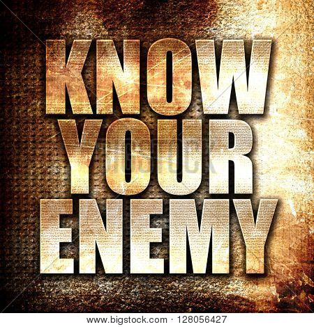know your enemy, written on vintage metal texture