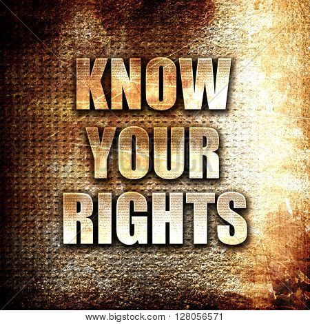 know your right, written on vintage metal texture