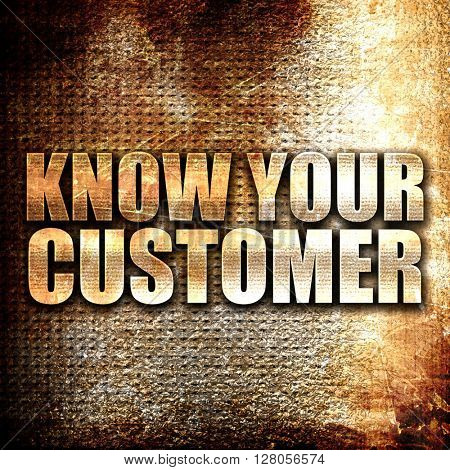 know your customer, written on vintage metal texture