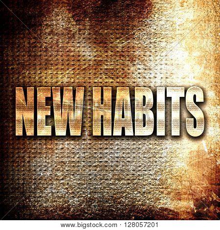 new habits, written on vintage metal texture