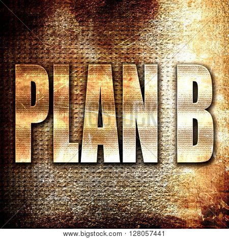 plan b, written on vintage metal texture