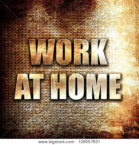 work at home, written on vintage metal texture