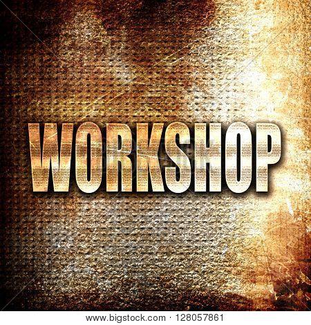 workshop, written on vintage metal texture