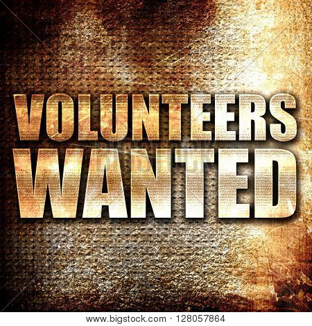 volunteers wanted, written on vintage metal texture