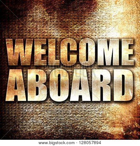 welcome aboard, written on vintage metal texture