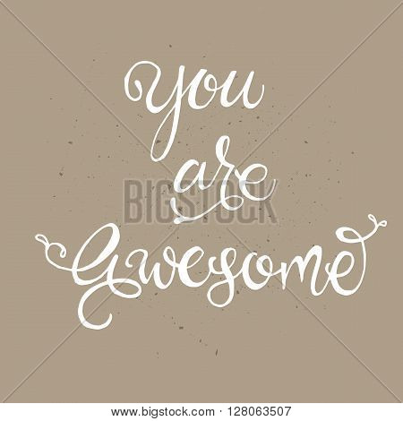 Handwritten vector lettering phrase You are awesome. Brush lettering calligraphy handwriting. Whimsical letters on beige background.