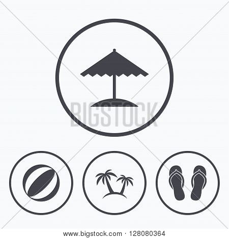 Beach holidays icons. Ball, umbrella and flip-flops sandals signs. Palm trees symbol. Icons in circles.