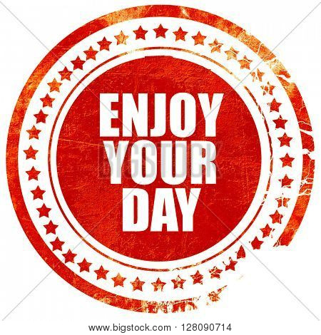 enjoy your day, grunge red rubber stamp with rough lines and edg