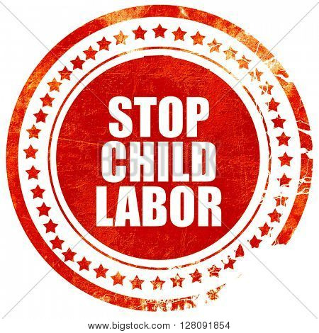 stop child labor, grunge red rubber stamp with rough lines and e