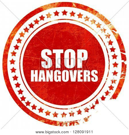stop hangovers, grunge red rubber stamp with rough lines and edg