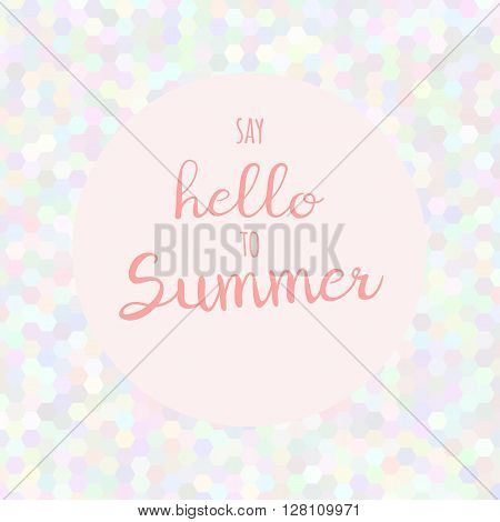 Vector hand lettering inspirational typography poster Say hello to summer on mosaic background