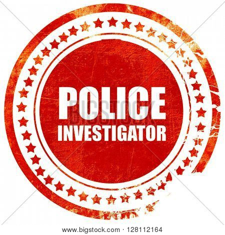 police investigator, red grunge stamp on solid background