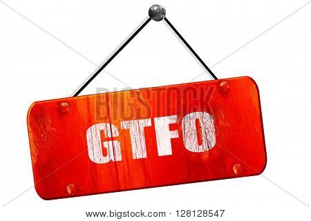 gtfo internet slang, 3D rendering, vintage old red sign