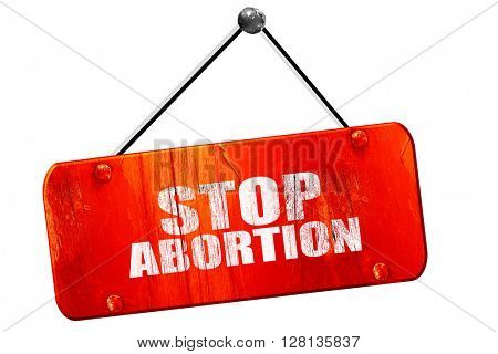 stop abortion, 3D rendering, vintage old red sign