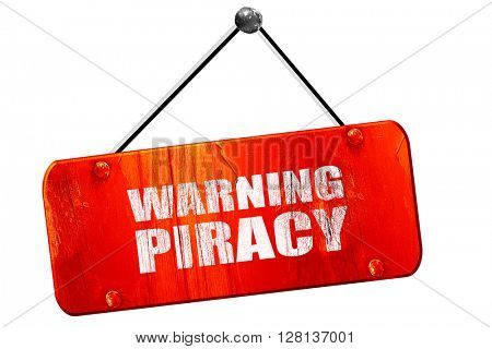 warning piracy, 3D rendering, vintage old red sign