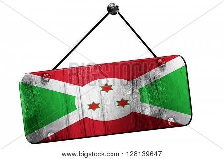 Burundi flag, 3D rendering, vintage grunge hanging sign