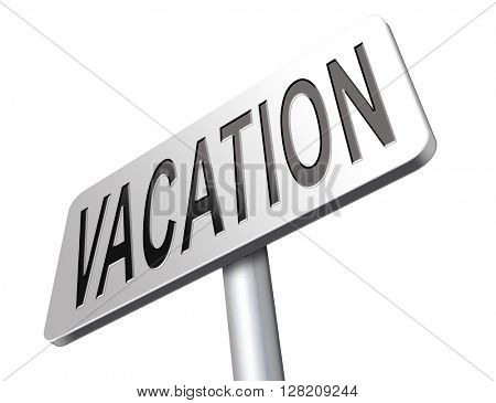 vacation or a holiday enjoy life and travel the world summer or winter vacation, road sign billboard.