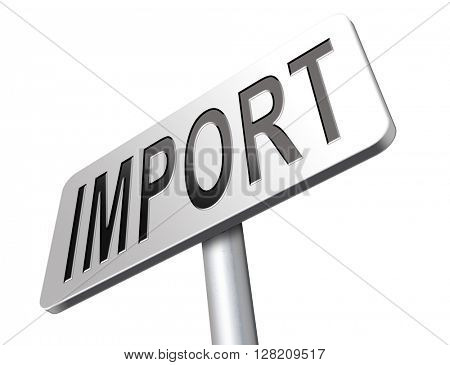 Import, international and worldwide or global trade on world economy market. Importation and exportation, road sign billboard.