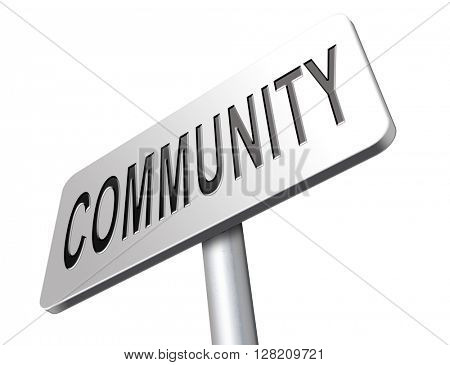 Community a local human group of people together united in a social cooperation connections and network.