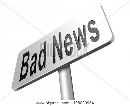 Bad news sign, negative unpleasant message or a catastrophe.