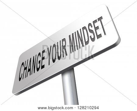 change your mindset, a new way of thinking, think different. Change your ways.