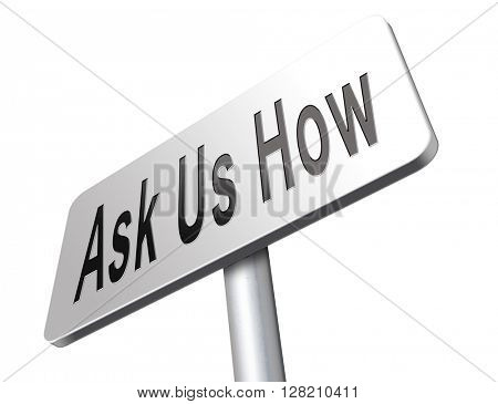 Ask us how, we give professional advice and support.