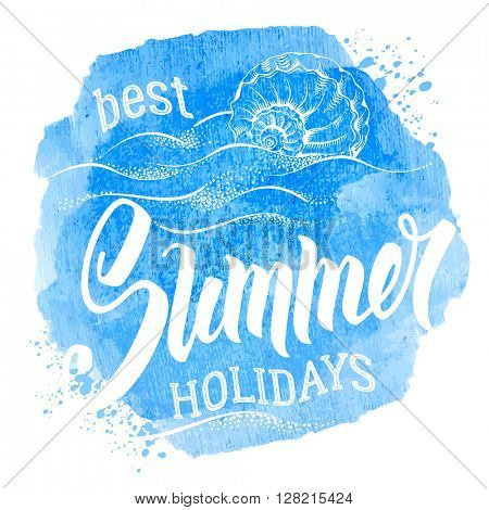 Phrase Best Summer Holidays. Word Summer was hand drawn by brush. Calligraphic lettering inscription with shell and sea waves on watercolor background. Concept motivation image. Vector illustration.