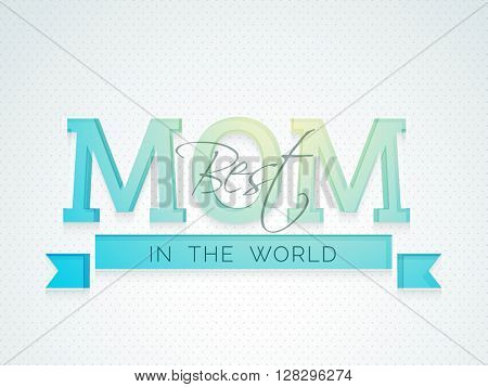 Stylish text Best Mom in the Word, Creative typographical background for Happy Mother's Day celebration.