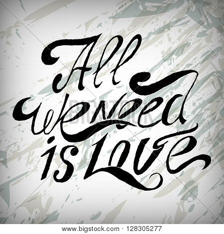 hand lettering, all we need is love- handmade of calligraphy. illustration.