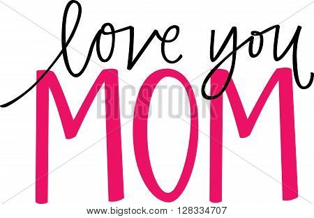 Love You Mom hand lettered phrase in black and pink