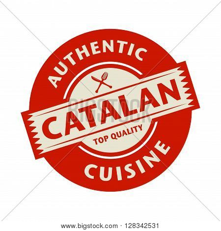 Abstract stamp or label with the text Authentic Catalan Cuisine written inside, vector illustration