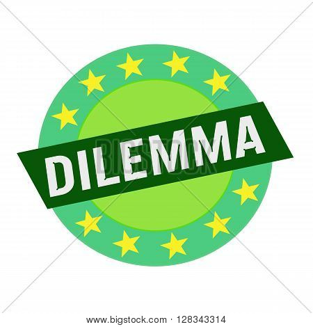 DILEMMA white wording on green Rectangle and Circle green stars