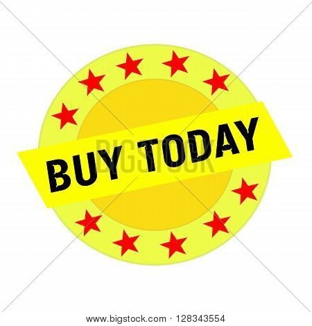BUY TODAY black wording on yellow Rectangle and Circle yellow stars