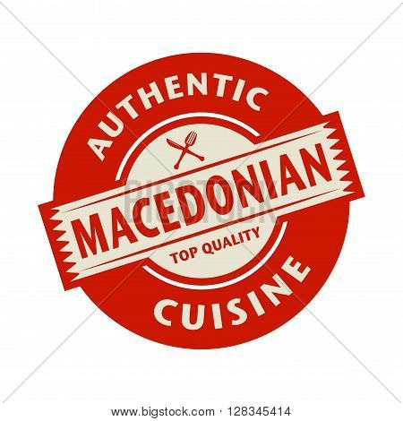 Abstract stamp or label with the text Authentic Macedonian Cuisine written inside, vector illustration