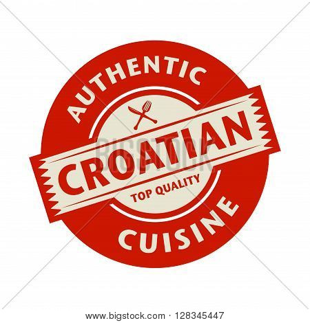 Abstract stamp or label with the text Authentic Croatian Cuisine written inside, vector illustration