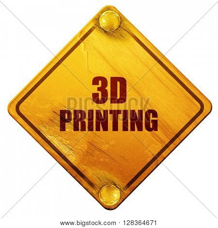 3d printing, 3D rendering, isolated grunge yellow road sign