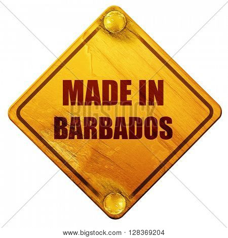 Made in barbados, 3D rendering, isolated grunge yellow road sign