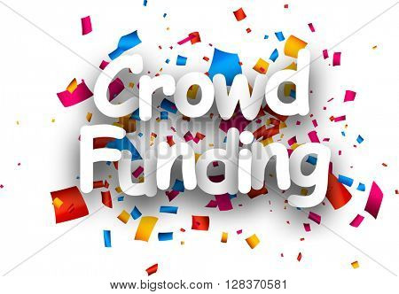 White crowd funding paper card with color confetti. Vector illustration.
