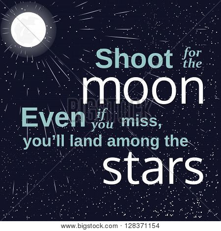 Inspirational motivated quote. Shoot for the moon land among stars. Vector Typography Poster. Stars moon moonlight at background. Idea for motivational quote poster. Vector illustration