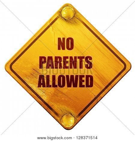 No parents allowed sign, 3D rendering, isolated grunge yellow ro