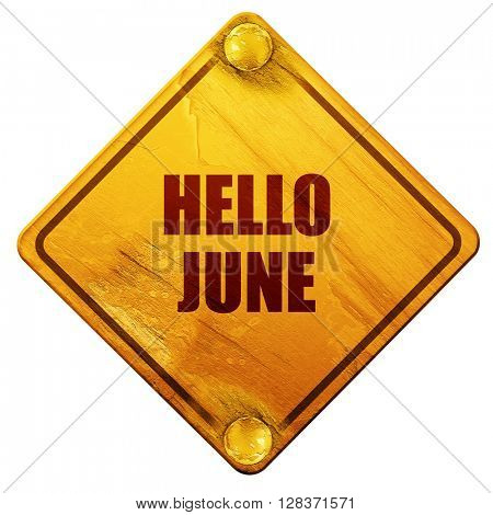 hello june, 3D rendering, isolated grunge yellow road sign