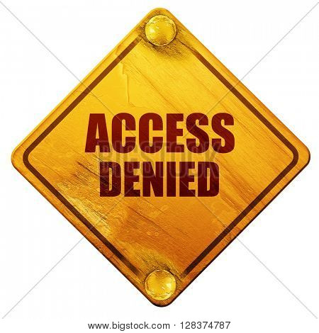 access denied, 3D rendering, isolated grunge yellow road sign