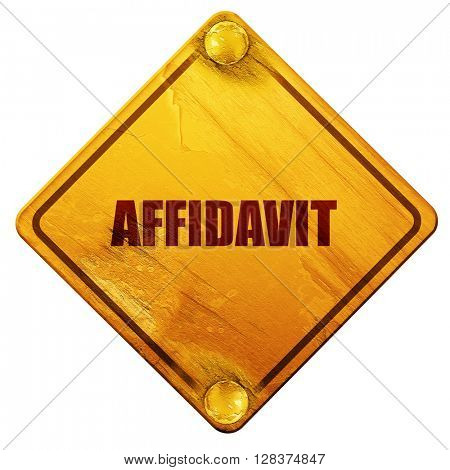 affidavit, 3D rendering, isolated grunge yellow road sign