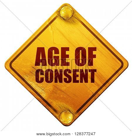 age of consent, 3D rendering, isolated grunge yellow road sign