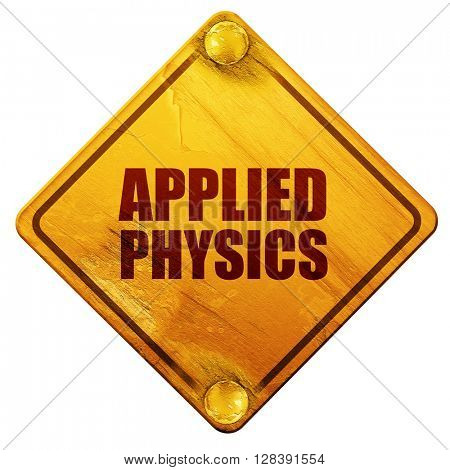 applied physics, 3D rendering, isolated grunge yellow road sign