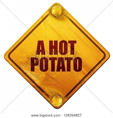 a hot potato, 3D rendering, isolated grunge yellow road sign