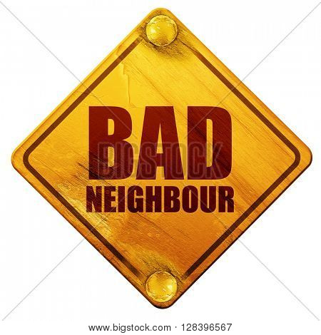 bad neighbour, 3D rendering, isolated grunge yellow road sign