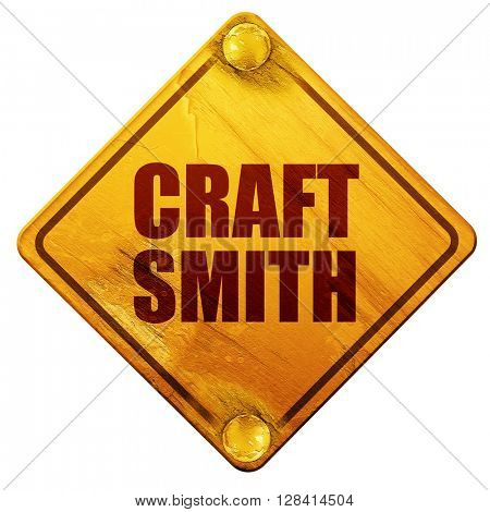craft smith, 3D rendering, isolated grunge yellow road sign