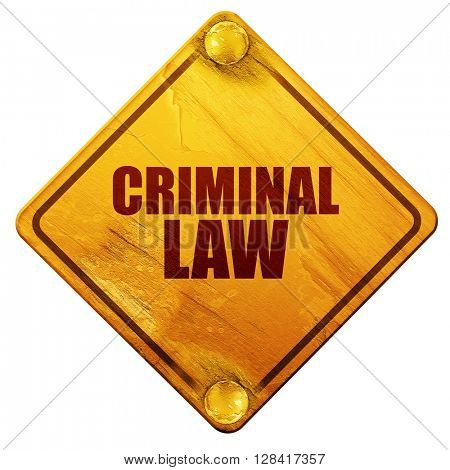 criminal law, 3D rendering, isolated grunge yellow road sign